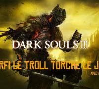 [Let's Play] Dark Souls 3 : Narfi torche le jeu
