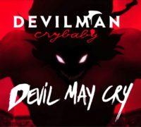 Devilman Crybaby : Devil May Cry