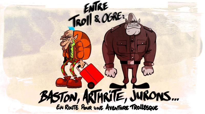 Entre Troll et Ogre : baston, arthrite, jurons… En route pour une aventure trollesque